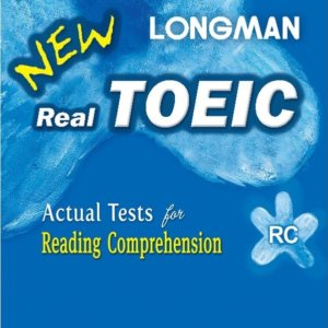 LONGMAN NEW REAL TOEIC – ACTUAL TESTS FOR READING COMPREHENSION